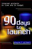 90 Days to Launch, Shayne F. Gilbert, 0471388262