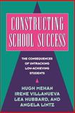 Constructing School Success : The Consequences of Untracking Low Achieving Students, Mehan, Hugh and Hubbard, Lea, 0521568269