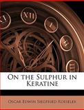 On the Sulphur in Keratine, Oscar Edwin Siegfried Roeseler, 1149158263