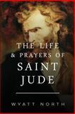 The Life and Prayers of Saint Jude, Wyatt North, 149276826X