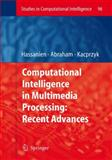 Computational Intelligence in Multimedia Processing : Recent Advances, Janusz Kacprzyk, 3540768262
