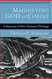 Magnifying God in Christ : A Summary of New Testament Theology, Schreiner, Thomas R., 080103826X