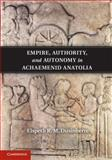 Empire, Authority, and Autonomy in Achaemenid Anatolia, Dusinberre, Elspeth R. M., 1107018269