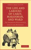 The Life and Labours of Carey, Marshman, and Ward : The Serampore Missionaries, Marshman, John Clark, 1108008267