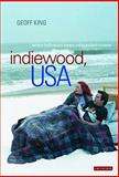 Indiewood, USA : Where Hollywood Meets Independent Cinema, King, Geoff, 184511826X