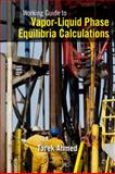Working Guide to Vapor-Liquid Phase Equilibria Calculations, Ahmed, Tarek H., 1856178269