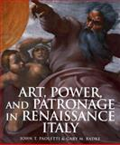 Art, Power, and Patronage in Renaissance Italy, John T. Paoletti and Gary M. Radke, 0131938266