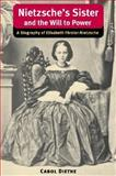Nietzsche's Sister and the Will to Power : A Biography of Elisabeth Forster-Nietzsche, Diethe, Carol, 0252028260