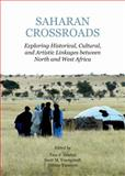 Saharan Crossroads : Exploring Historical, Cultural and Artistic Linkages Between North and West Africa, Deubel, F. Tara and Youngstedt, M. Scott, 1443858269