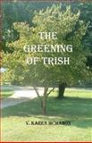The Greening of Trish, V. Karen McMahon, 1479118265