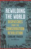 Rewilding the World, Caroline Fraser, 0805078266