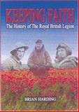 Keeping Faith : The History of the Royal British Legion, Harding, Brian, 0850528267