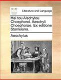 Hai Tou Aischylou Choephoroi Aeschyli Choephorae Ex Editione Stanleiana, Aeschylus, 1170128262