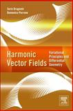 Harmonic Vector Fields : Variational Principles and Differential Geometry, Dragomir, Sorin and Perrone, Domenico, 0124158269