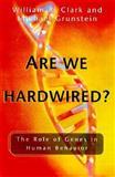 Are We Hardwired?, William R. Clark and Michael M. Grunstein, 0195138260