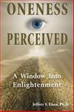 Oneness Perceived : A Window into Enlightenment, Eisen, Jeffrey, 155778826X