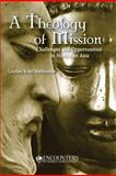 A Theology of Mission : Examining the Challenges and Opportunities in Northeast Asia, Mathiesen, Gaylan Kent, 1932688269