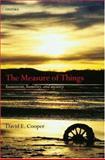 The Measure of Things, David E. Cooper, 0198238274