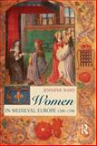 Women in Medieval Europe, 1200-1500, Ward, Jennifer, 0582288274
