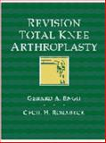 Revision Total Knee Arthroplasty, Gerard A. Engh and Cecil H. Rorabeck, 0683028278