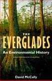 The Everglades : An Environmental History, McCally, David, 0813018277