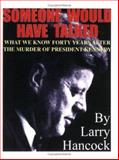 Someone Would Have Talked : What We Know Forty Years after the JFK Assassination, Hancock, Larry, 0965658279