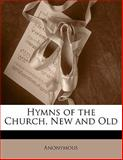 Hymns of the Church, New and Old, Anonymous, 1143448278