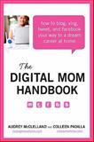 The Digital Mom Handbook, Audrey McClelland and Colleen Padilla, 0062048279