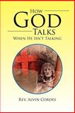 How God Talks When He Isn't Talking, Rev. Alvin Cordes, 1479768278