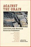 Against the Grain : Interviews with Maverick American Publishers, , 1587298279