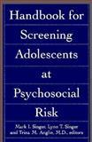Handbook for Screening Adolescents at Psychosocial Risk, Mark I. Singer, Lynn T. Singer, Trina M. Anglin, 0669248274