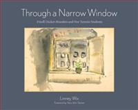 Through a Narrow Window, Linney Wix and Friedl Dicker, 0826348270