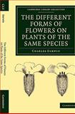 The Different Forms of Flowers on Plants of the Same Species, Darwin, Charles, 1108018270