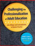 Challenging the Professionalization of Adult Education : John Ohliger and Contradictions in Modern Practice, , 0787978272