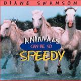 Animals Can Be So Speedy, Diane Swanson, 1550548271