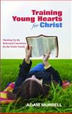 Training Young Hearts for Christ, Adam Murrell, 1625648278