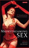 Mainstreaming Sex : The Sexualization of Western Culture, Attwood, Feona, 1845118278
