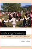 Performing Democracy : Bulgarian Music and Musicians in Transition, Buchanan, Donna A., 0226078272