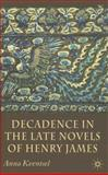 Decadence in the Late Novels of Henry James, Kventsel, Anna, 0230008275