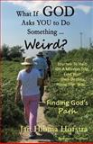 What If God Asks You to Do Something... Weird?, Jan Hofstra, 0615838278
