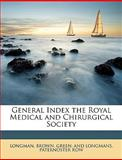 General Index the Royal Medical and Chirurgical Society, Brown Green and Longmans Pat Longman, 114760827X