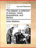 The Peeper; a Collection of Essays, Moral, Biographical, and Literary, John Watkins, 1170378277