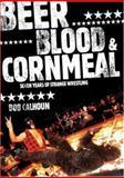 Beer, Blood and Cornmeal, Bob Calhoun, 1550228277
