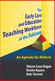 Early Care and Education Teaching Workforce at Fulcrum, Sharon Lynn Kagan and Kristie Kauerz, 0807748277