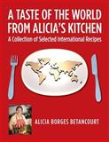 A Taste of the World from Alicia's Kitchen, Alicia Betancourt, 1492288276