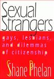 Sexual Strangers : Gays, Lesbians and Dilemmas of Citizenship, Phelan, Shane, 1566398274
