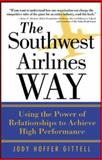 The Southwest Airlines Way : Using the Power of Relationships for Achieve High Performance, Gittell, Jody Hoffer, 0071458271
