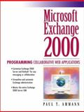 Microsoft Exchange Server 2000 : Programming Collaborative Web Applications, Ammann, Paul T., 0130618276
