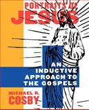 Portraits of Jesus : An Inductive Approach to the Gospels, Cosby, Michael R., 0664258271