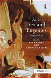 Art, Sex and Eugenics : Corpus Delecti, Brauer, Fae and Callen, Anthea, 0754658279